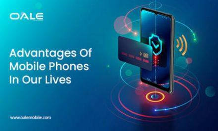 Advantages Of Mobile Phones In Our Lives | Oale Mobile